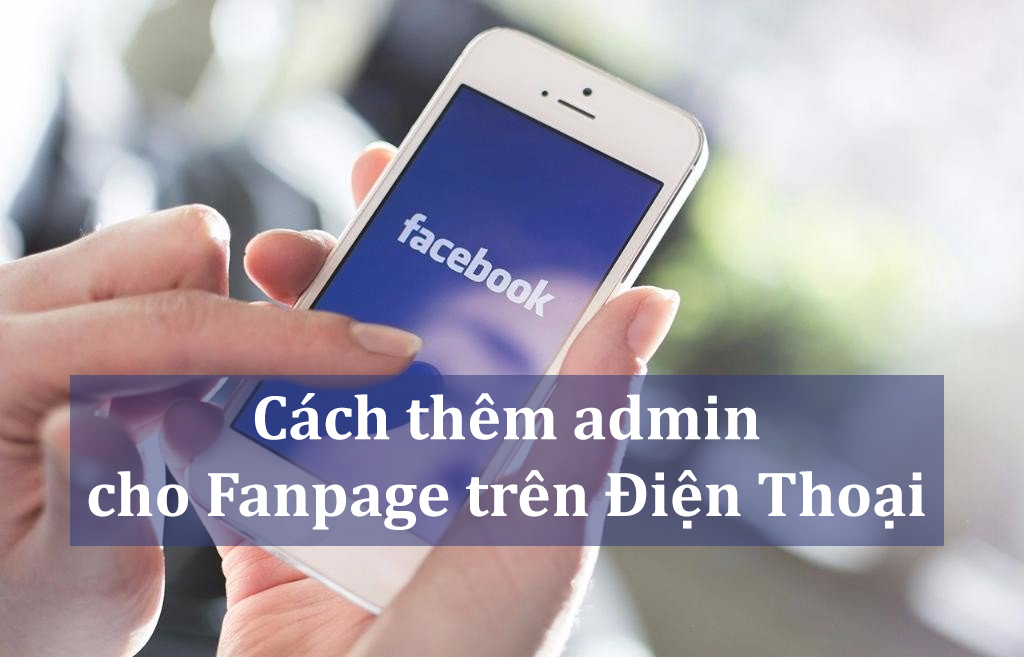 Cách thêm quản trị viên (admin) cho fanpage trên điện thoại :