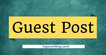Guest Post là gì? 5 Lợi ích của Guest Post.