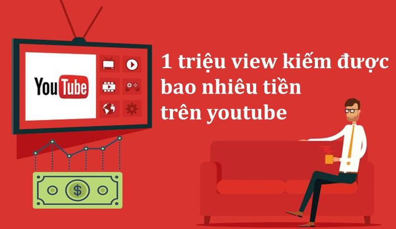 1 triệu view youtube kiếm được bao nhiêu tiền