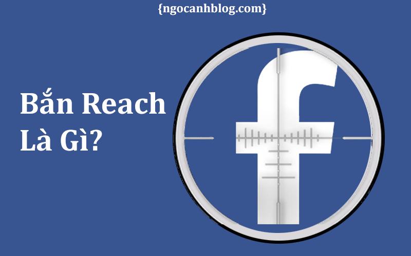 Bắn reach là gì? Tại sao quảng cáo không hiệu quả.