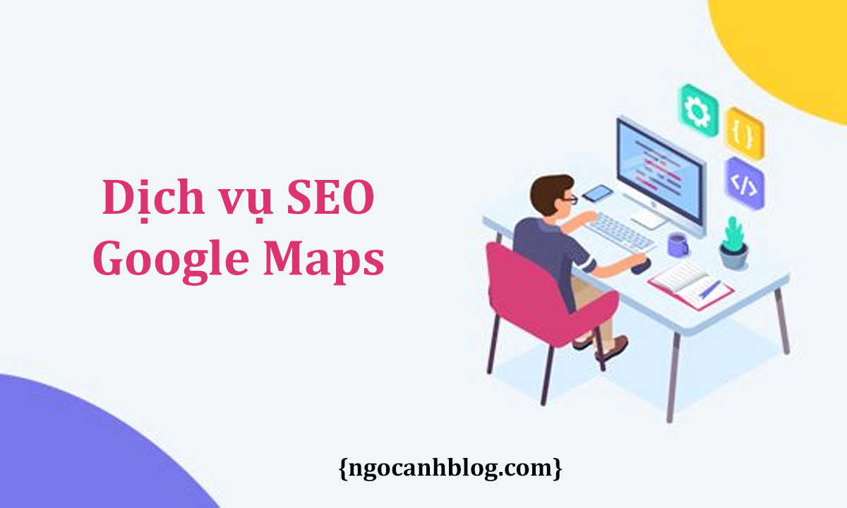 Dịch vụ SEO google map, tối ưu địa điểm local SEO