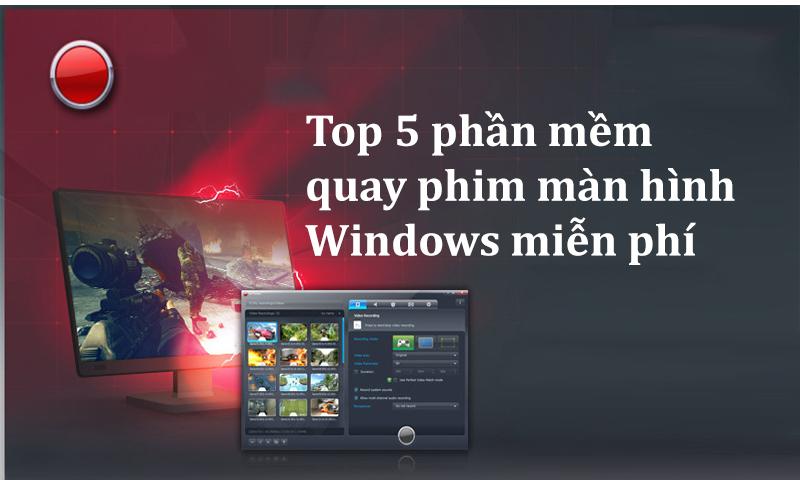 Top 5 phần mềm quay phim màn hình Windows miễn phí