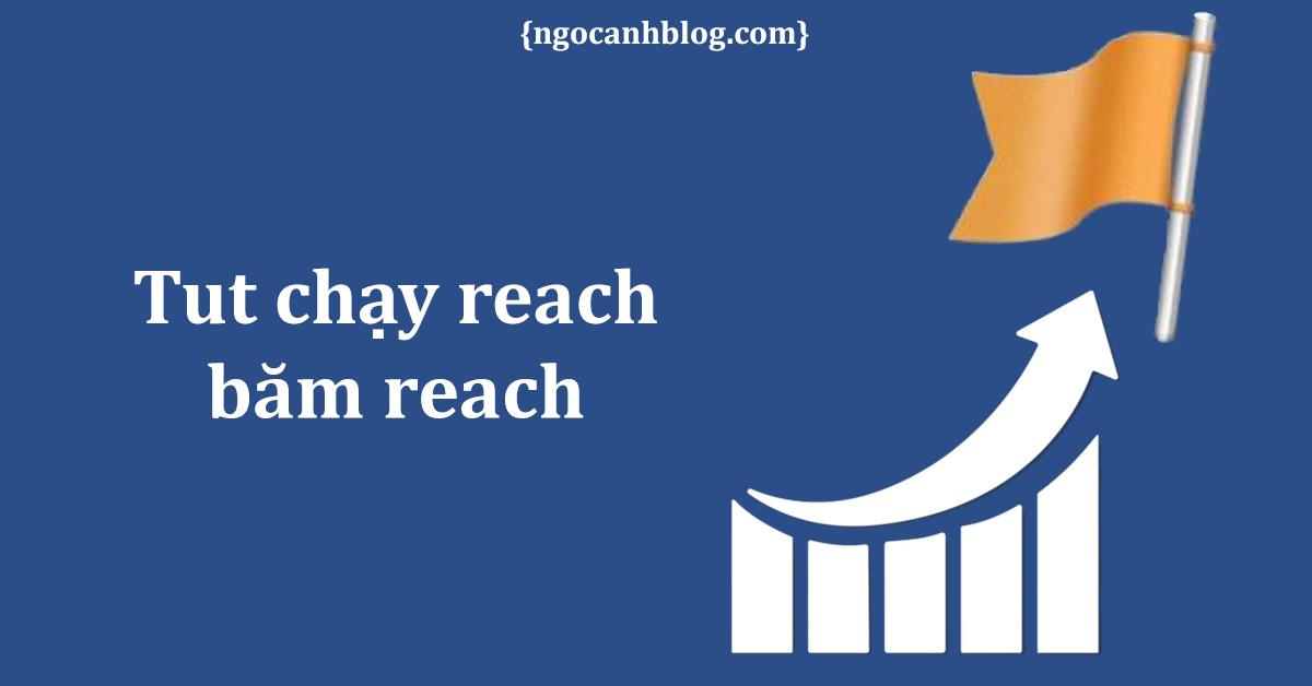Tut chạy reach – băm reach facebook