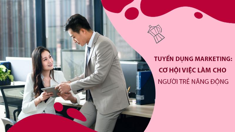 Tuyen dung Marketing Co hoi viec lam cho nguoi tre nang dong 1